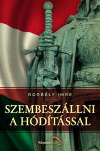 Borbély Imre: Szembeszállni a hódítással -  (Könyv)