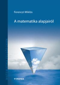 Ferenczi Miklós: A matematika alapjairól -  (Könyv)