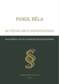 Pokol Béla: Kettős állam és jogduplázódás - Alkotmányi jog és a jogrendszer duplázódása -  (Könyv)