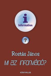 Rostás János: Mi az információ? -  (Könyv)