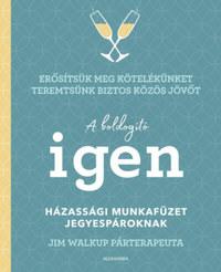 Jim Walkup: A boldogító igen - Házassági munkafüzet jegyespároknak -  (Könyv)