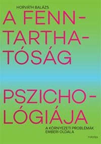 Horváth Balázs: A fenntarthatóság pszichológiája - A környezeti problémák emberi oldala -  (Könyv)