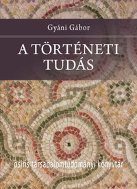 Gyáni Gábor: A történeti tudás -  (Könyv)