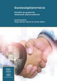 Gazdaságdiplomácia - Elmélet és gyakorlat felkészülő diplomatáknak -  (Könyv)