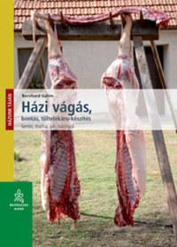 Bernhard Gahm: Házi vágás, bontás, töltelékáru készítés - Sertés, marha, juh, házinyúl -  (Könyv)
