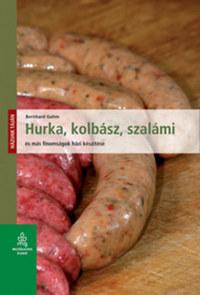 Bernhard Gahm: Hurka, kolbász, szalámi és más finomságok házi készítése -  (Könyv)