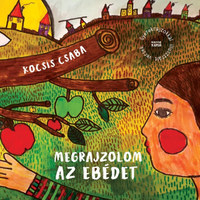 Kocsis Csaba: Megrajzolom az ebédet -  (Könyv)