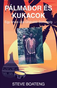 Steve Boateng: Pálmabor és kukacok - Egy orvos útja Ghánától Somogyig -  (Könyv)