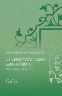 Anka László, Mátyás Zoltán: Rendszerváltások szemtanúja - Ifjabb Ugron Gábor élete -  (Könyv)