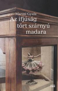 Marosi Gyula: Az ifjúság tört szárnyú madara -  (Könyv)