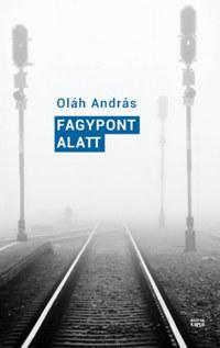 Oláh András: Fagypont alatt -  (Könyv)