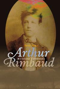 Pardi Anna: A század gyermeke - Arthur Rimbaud -  (Könyv)