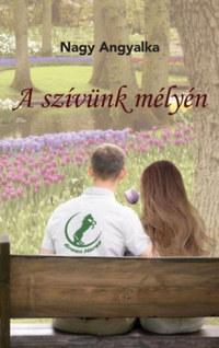 Nagy Angyalka: A szívünk mélyén -  (Könyv)
