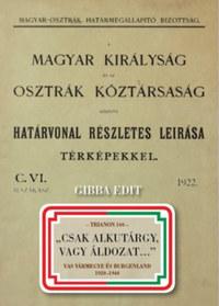 Gibba Edit: Csak alkutárgy, vagy Áldozat... - Vas vármegye és Burgenland 1920-1940 -  (Könyv)