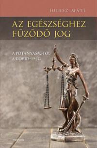 Julesz Máté: Az egészséghez fűződő jog - A pótanyaságtól a COVID-19-ig -  (Könyv)