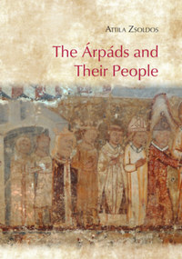 Zsoldos Attila: The Árpáds and Their People -  (Könyv)
