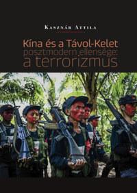 Kasznár Attila: Kína és a Távol-Kelet posztmodern ellensége: a terrorizmus -  (Könyv)
