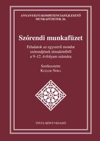 Kugler Nóra: Szórendi munkafüzet - Feladatok az egyszerű mondat szórendjének témaköréből a 9-12. évfolyam számára -  (Könyv)