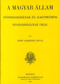 Andrássy Gyula: A magyar állam fönmaradásának és alkotmányos szabadságának okai I. -  (Könyv)