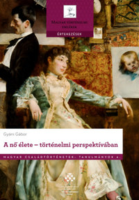 Gyáni Gábor: A nő élete - történelmi perspektívában -  (Könyv)