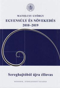 Matolcsy György: Egyensúly és növekedés 2010-2019 - Sereghajtóból újra éllovas -  (Könyv)
