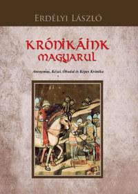 Erdélyi László: Krónikáink magyarul - Anonymus, Kézai, Óbudai és Képes Krónika -  (Könyv)