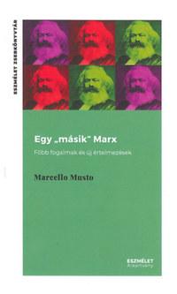 """Marcello Musto: Egy """"másik"""" Marx - Főbb fogalmak és új értelmezések -  (Könyv)"""