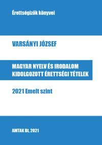 Varsányi József: Magyar nyelv és irodalom kidolgozott érettségi tételek - 2021 Emelt szint -  (Könyv)