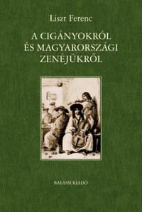 Liszt Ferenc: A cigányokról és magyarországi zenéjükről -  (Könyv)