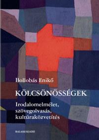 Bollobás Enikő: Kölcsönösségek - Irodalomelmélet, szövegolvasás, kultúraközvetítés -  (Könyv)
