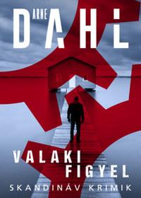 Arne Dahl: Valaki figyel -  (Könyv)