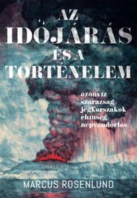 Marcus Rosenlund: Az időjárás és a történelem - Özönvíz - szárazság - jégkorszak - éhínség - népvándorlás -  (Könyv)