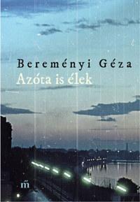 Bereményi Géza: Azóta is élek - Összegyűjtött novellák -  (Könyv)