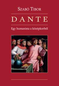 Dr. Szabó Tibor: Dante - Egy humanista a középkorból -  (Könyv)