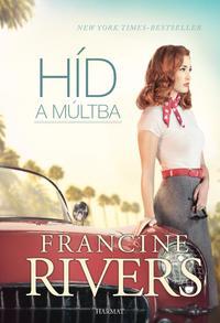 Francine Rivers: Híd a múltba -  (Könyv)