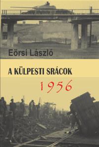 Eörsi László: A külpesti srácok 1956 -  (Könyv)