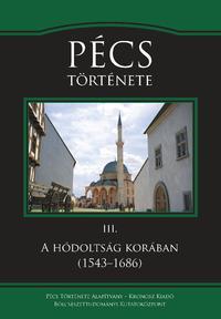 Sudár Balázs, Varga Szabolcs, Varga J. János: Pécs története III. - A hódoltság korában (1543-1686) -  (Könyv)