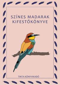 Baráth Anikó: Színes madarak kifestőkönyve -  (Könyv)