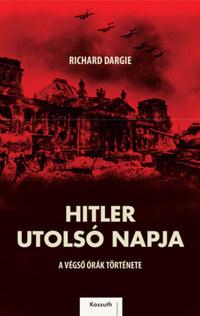 Richard Dargie: Hitler utolsó napja - A végső órák története -  (Könyv)