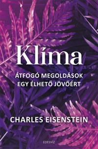Charles Eisenstein: Klíma - Átfogó megoldások egy élhető jövőért -  (Könyv)