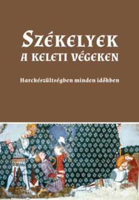 Sashalmi-Fekete Tamás: Székelyek a keleti végeken - Harckészültségben minden időkben -  (Könyv)