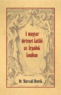 Marczali Henrik: A magyar történet kútfői az Árpádok korában -  (Könyv)
