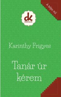 Karinthy Frigyes: Tanár úr kérem -  (Könyv)