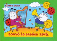 Bartos Erika: Bogyó és Babóca zenél - A Tücsök Hegedűje, A Hóember -  (Könyv)