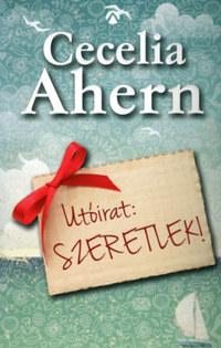 Cecelia Ahern: Utóirat: Szeretlek! -  (Könyv)