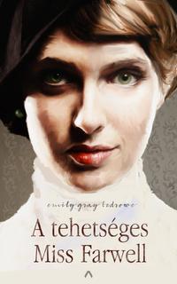 Emily Gray Tedrowe: A tehetséges Miss Farwell -  (Könyv)