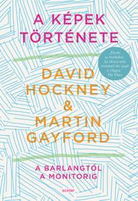 David Hockney, Martin Gayford: A képek története - A barlangtól a monitorig -  (Könyv)