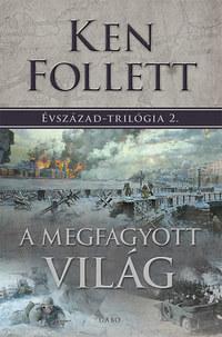 Ken Follett: A megfagyott világ - Évszázad-trilógia 2. -  (Könyv)