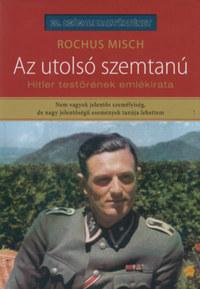 Rochus Misch: Az utolsó szemtanú - Hitler testőrének emlékirata -  (Könyv)