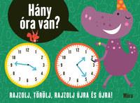 Hány óra van? - Rajzolj, törölj, rajzolj újra és újra! -  (Könyv)